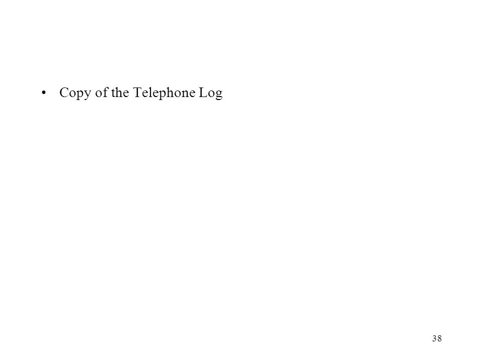 38 Copy of the Telephone Log