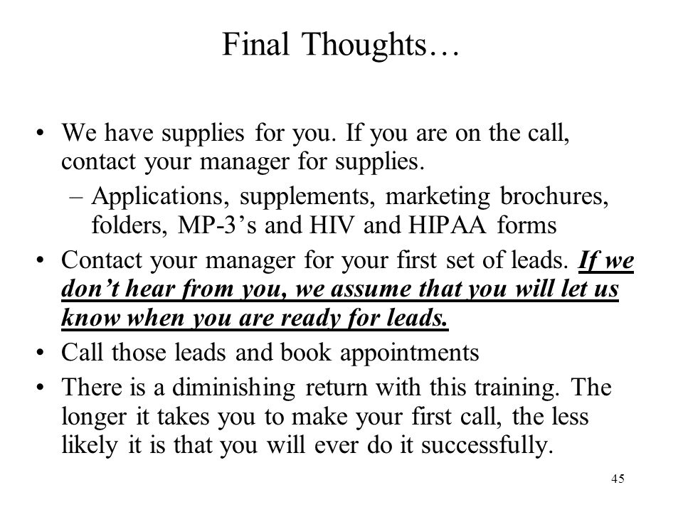 45 Final Thoughts… We have supplies for you. If you are on the call, contact your manager for supplies. –Applications, supplements, marketing brochure