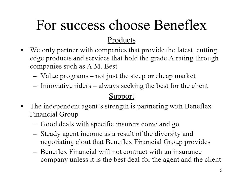 5 For success choose Beneflex Products We only partner with companies that provide the latest, cutting edge products and services that hold the grade
