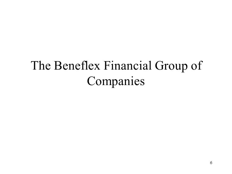 6 The Beneflex Financial Group of Companies