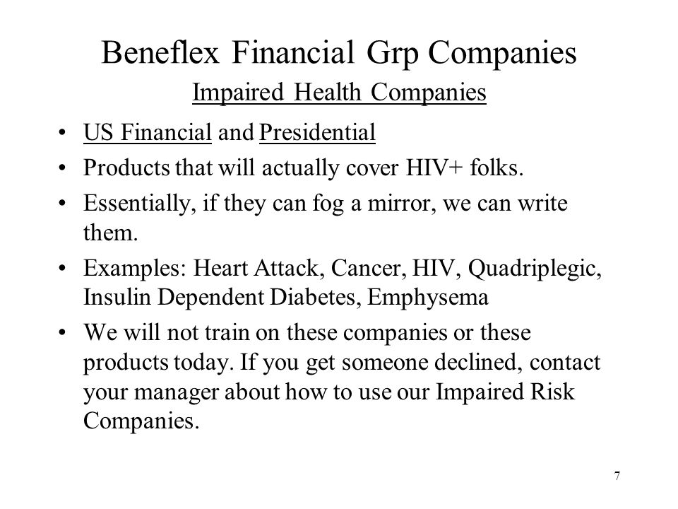 7 Impaired Health Companies US Financial and Presidential Products that will actually cover HIV+ folks. Essentially, if they can fog a mirror, we can