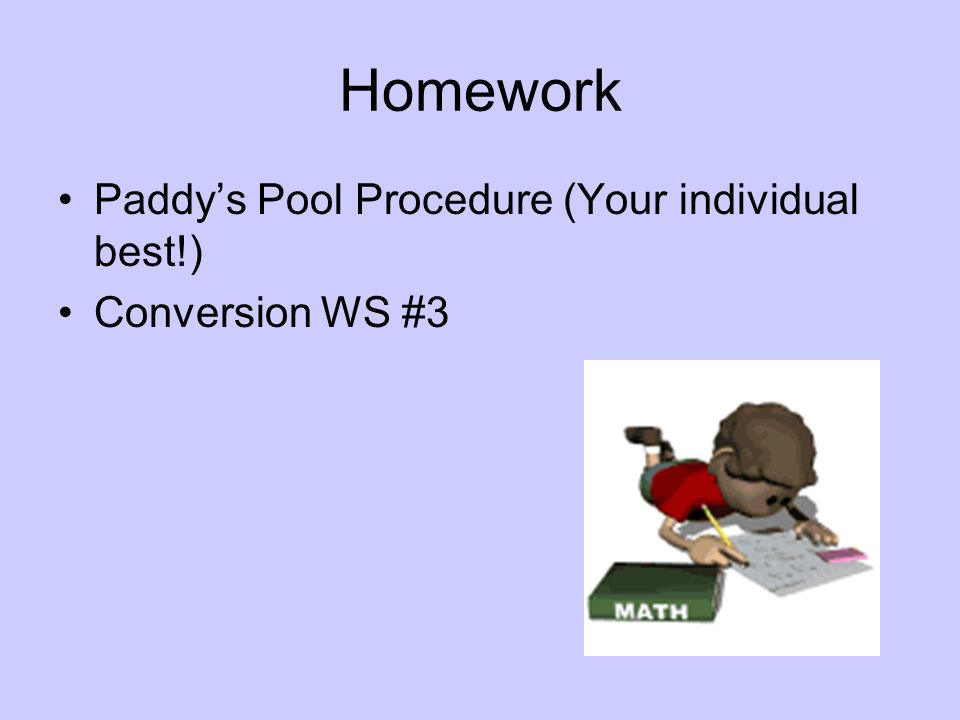 Homework Paddys Pool Procedure (Your individual best!) Conversion WS #3