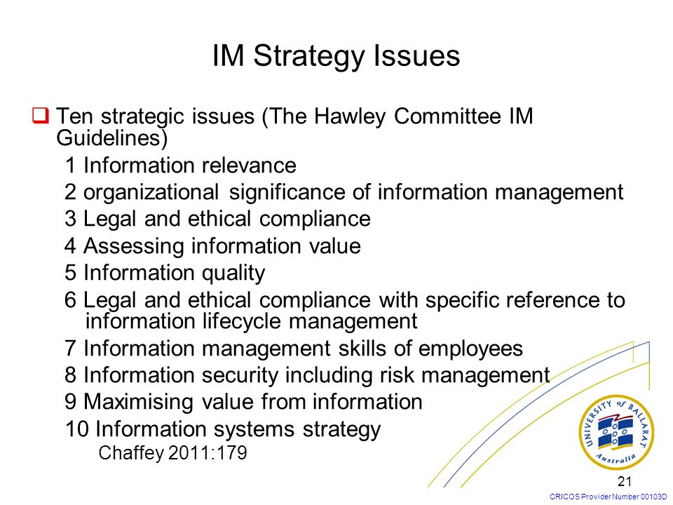 CRICOS Provider Number 00103D 21 Ten strategic issues (The Hawley Committee IM Guidelines) 1 Information relevance 2 organizational significance of in
