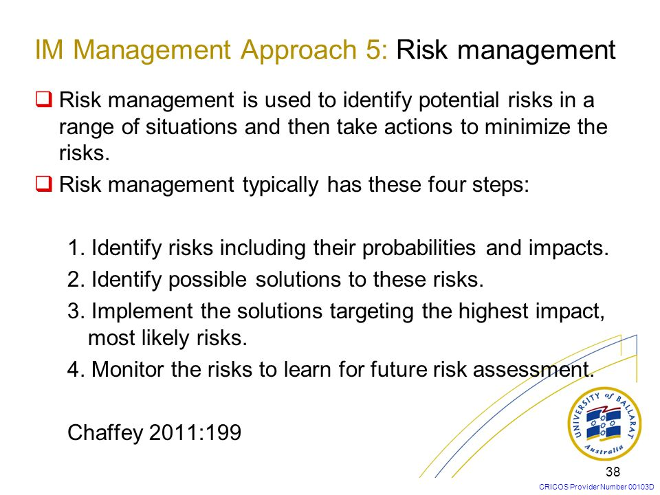 CRICOS Provider Number 00103D 38 Risk management is used to identify potential risks in a range of situations and then take actions to minimize the ri