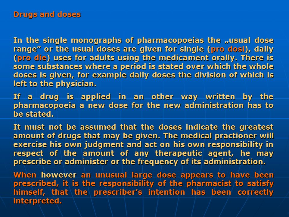 Drugs and doses In the single monographs of pharmacopoeias the usual dose range or the usual doses are given for single (pro dosi), daily (pro die) us