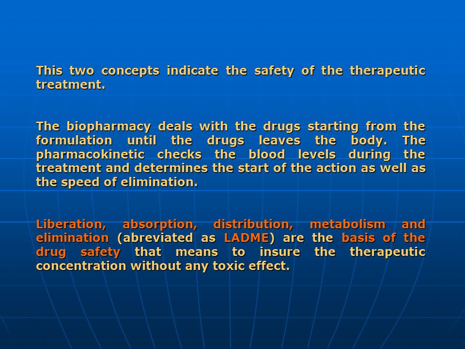 This two concepts indicate the safety of the therapeutic treatment. The biopharmacy deals with the drugs starting from the formulation until the drugs