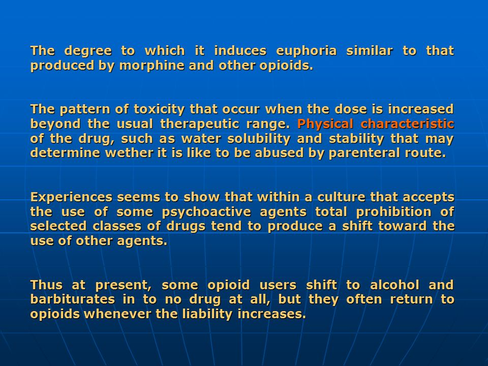 The degree to which it induces euphoria similar to that produced by morphine and other opioids. The pattern of toxicity that occur when the dose is in