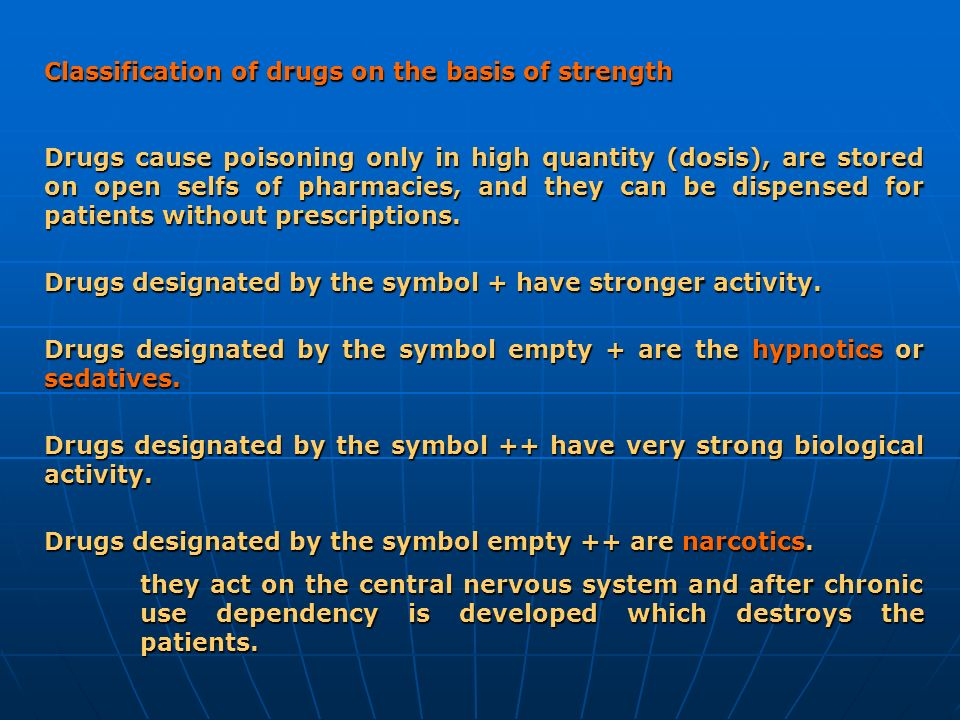 Classification of drugs on the basis of strength Drugs cause poisoning only in high quantity (dosis), are stored on open selfs of pharmacies, and they