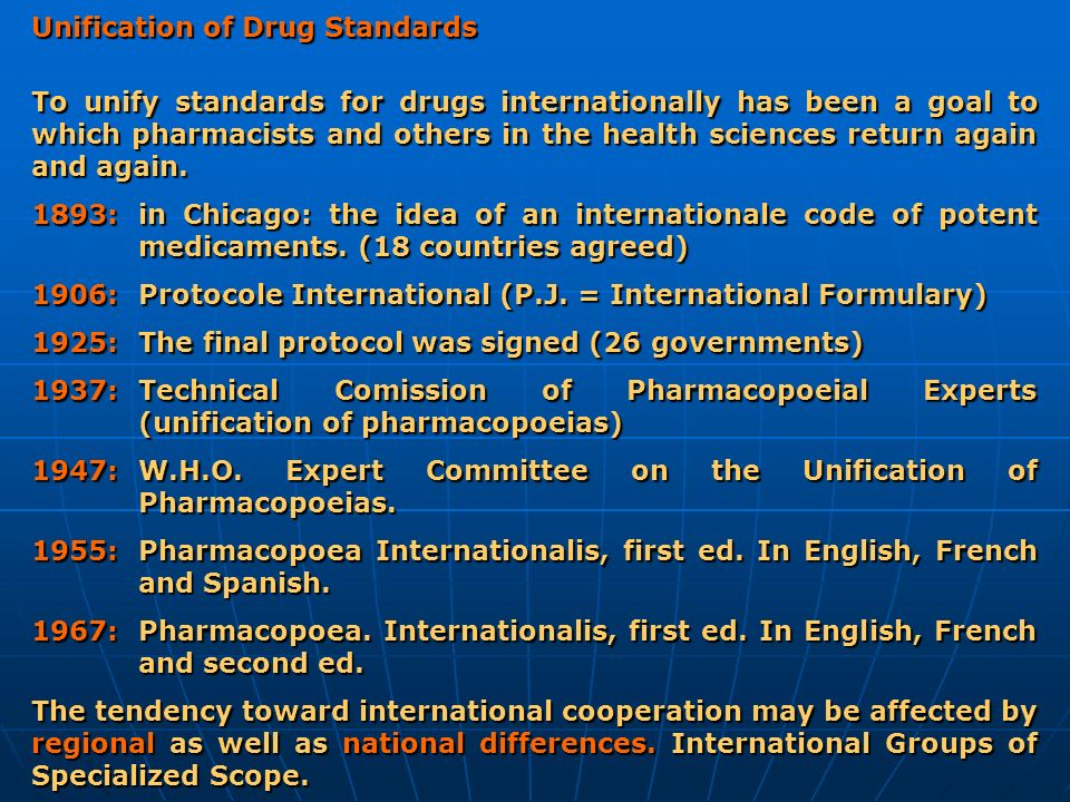 Unification of Drug Standards To unify standards for drugs internationally has been a goal to which pharmacists and others in the health sciences retu