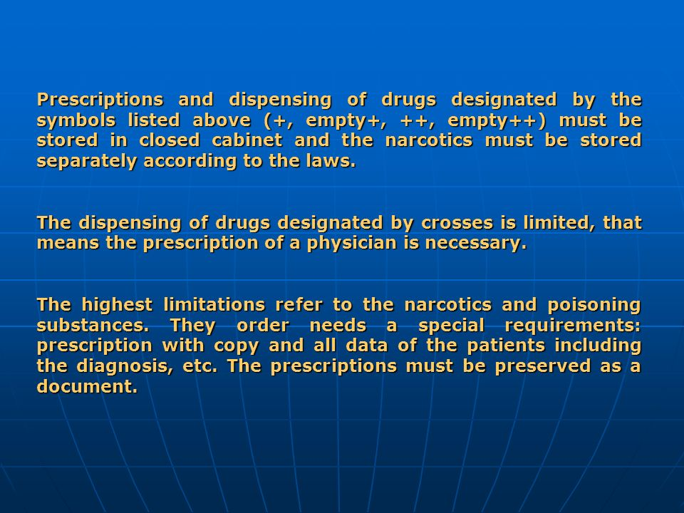 Prescriptions and dispensing of drugs designated by the symbols listed above (+, empty+, ++, empty++) must be stored in closed cabinet and the narcoti