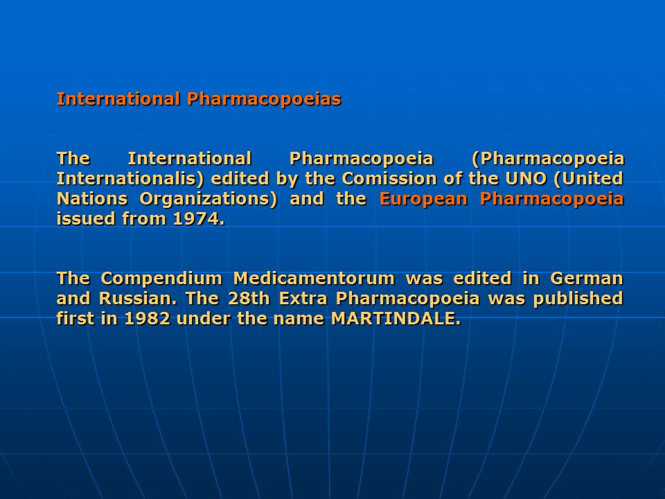 International Pharmacopoeias The International Pharmacopoeia (Pharmacopoeia Internationalis) edited by the Comission of the UNO (United Nations Organi