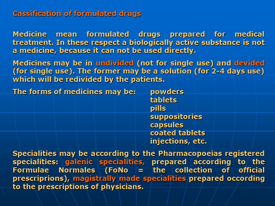 Cassification of formulated drugs Medicine mean formulated drugs prepared for medical treatment. In these respect a biologically active substance is n