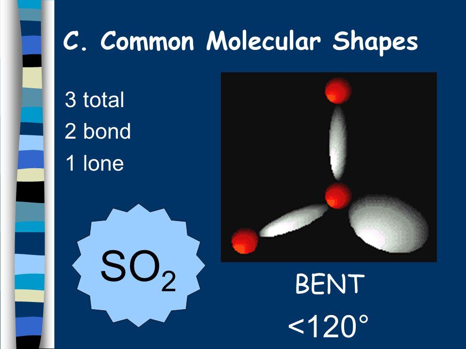 3 total 2 bond 1 lone BENT <120° SO 2