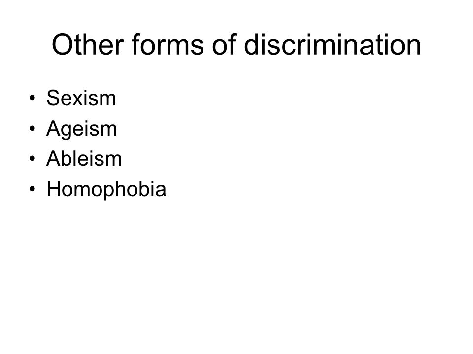 Other forms of discrimination Sexism Ageism Ableism Homophobia