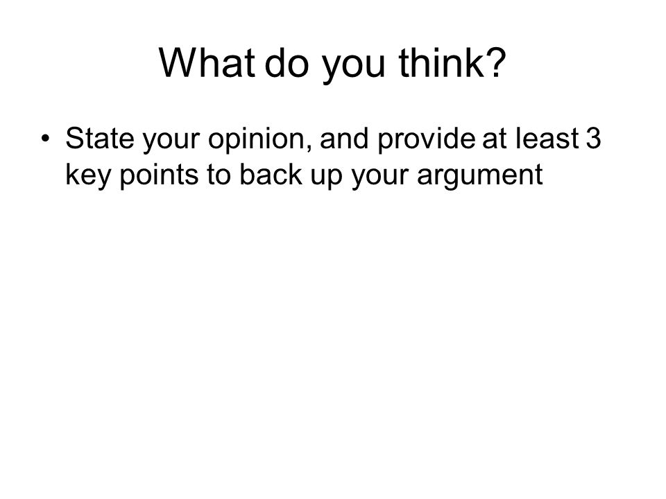 What do you think State your opinion, and provide at least 3 key points to back up your argument