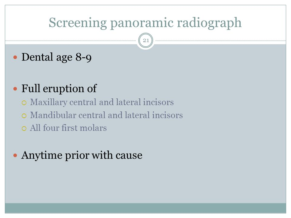 Screening panoramic radiograph Dental age 8-9 Full eruption of Maxillary central and lateral incisors Mandibular central and lateral incisors All four