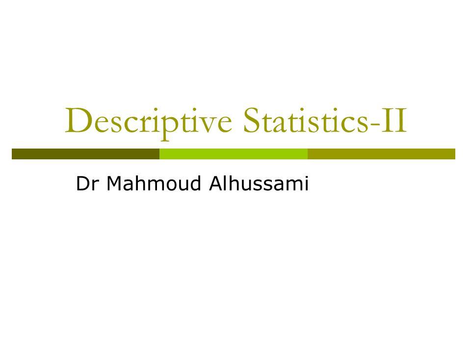 Descriptive Statistics-II Dr Mahmoud Alhussami
