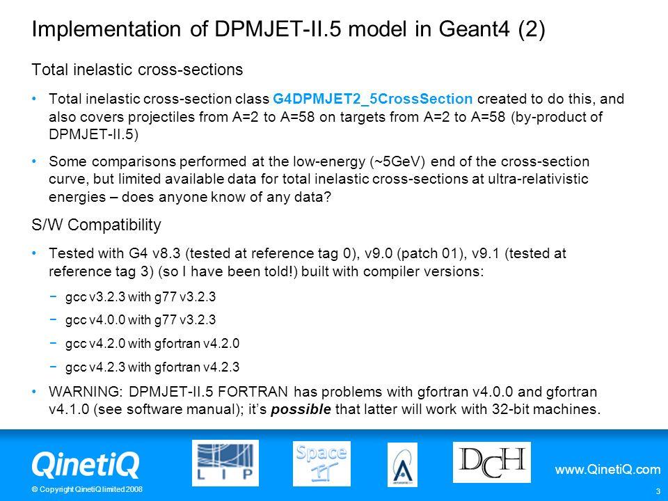 www.QinetiQ.com © Copyright QinetiQ limited 2008 3 Implementation of DPMJET-II.5 model in Geant4 (2) Total inelastic cross-sections Total inelastic cr