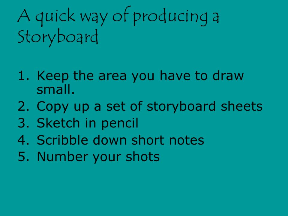 Transitions The storyboard can also include transitions in your film. Write these in the gaps between the frames e.g.. DISSOLVE TO :
