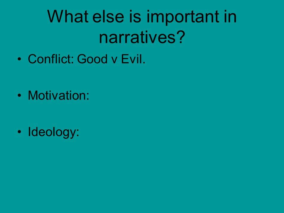 What else is important in narratives? Conflict: Good v Evil. Motivation: Ideology: