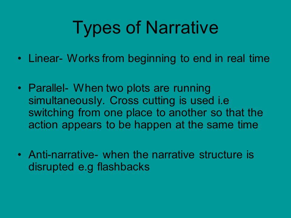 Types of Narrative Linear- Works from beginning to end in real time Parallel- When two plots are running simultaneously.