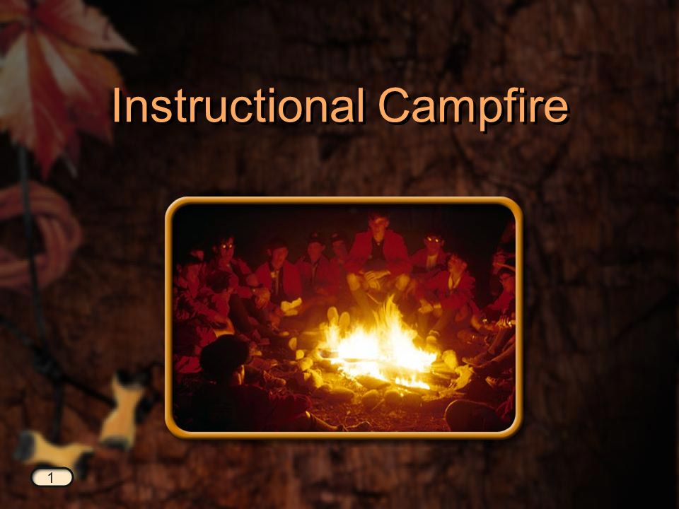 Why an Instructional Campfire? Why an Instructional Campfire? 2