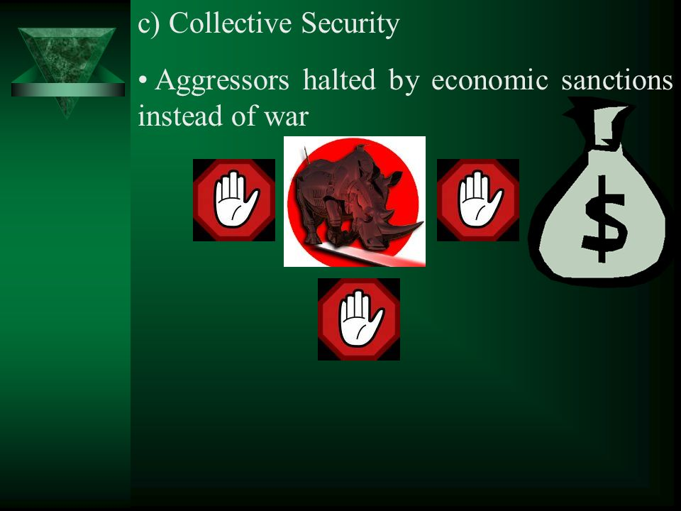 c) Collective Security Aggressors halted by economic sanctions instead of war