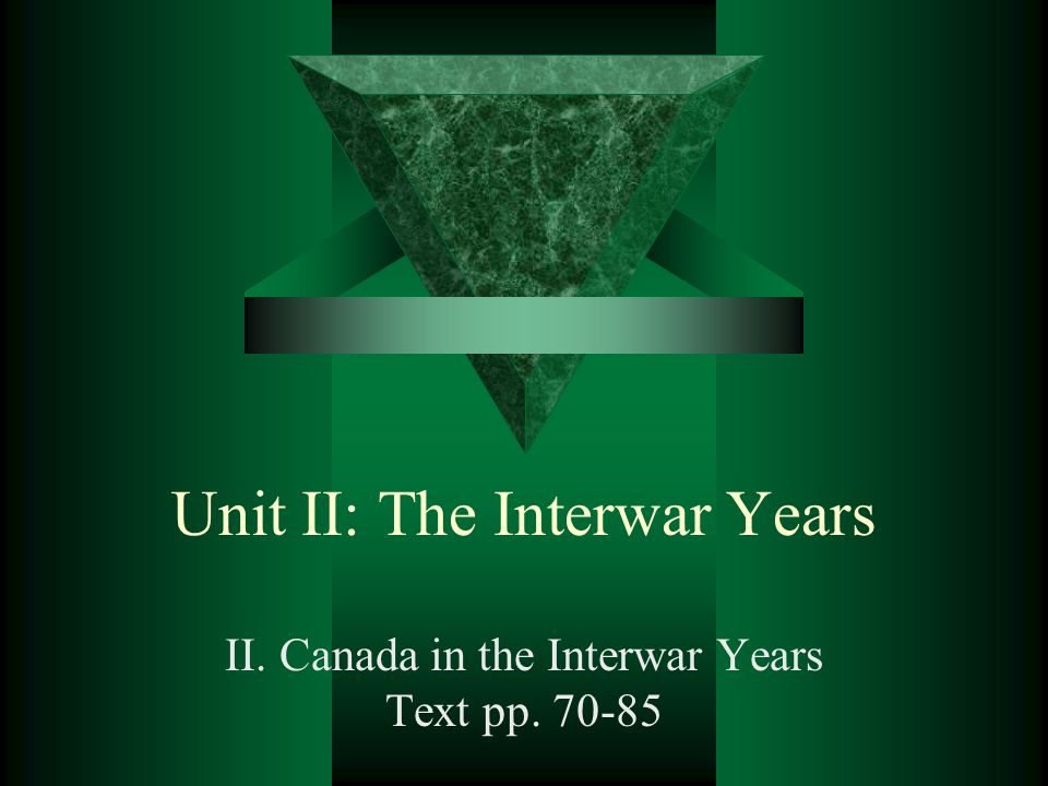 Unit II: The Interwar Years II. Canada in the Interwar Years Text pp. 70-85