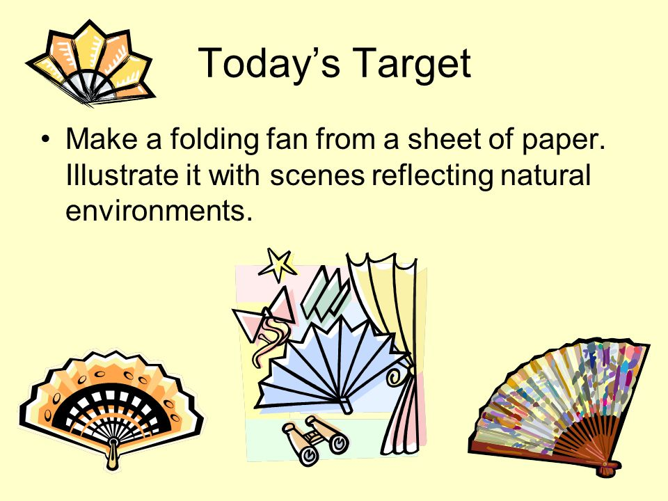 Todays Target Make a folding fan from a sheet of paper.