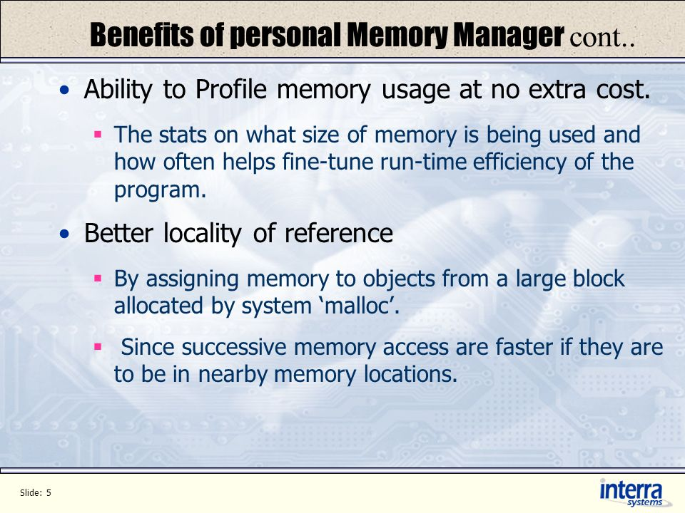 Slide: 6 Interras Memory Manager Managed by a separate group - Software Infrastructure Components Provided as a library to all objects (Cheetah, Jaguar, NOM etc.).