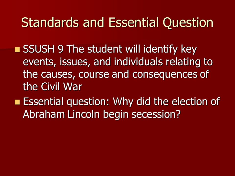 Standards and Essential Question SSUSH 9 The student will identify key events, issues, and individuals relating to the causes, course and consequences