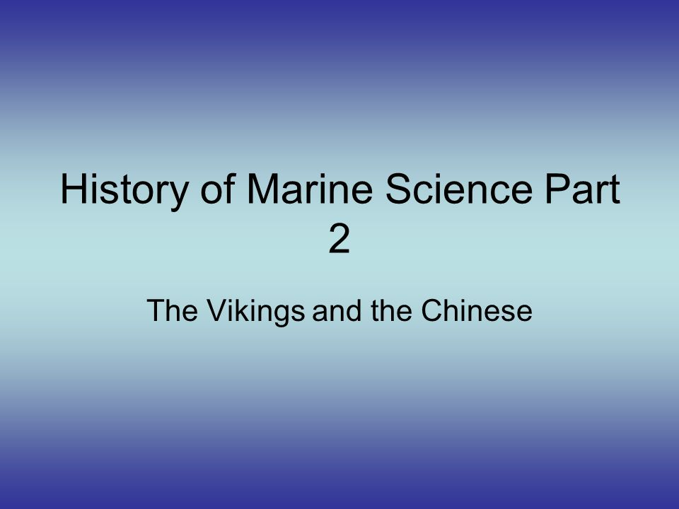 History of Marine Science Part 2 The Vikings and the Chinese