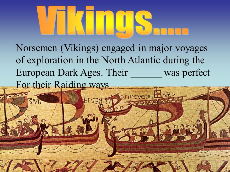 Norsemen (Vikings) engaged in major voyages of exploration in the North Atlantic during the European Dark Ages. Their ______ was perfect For their Rai