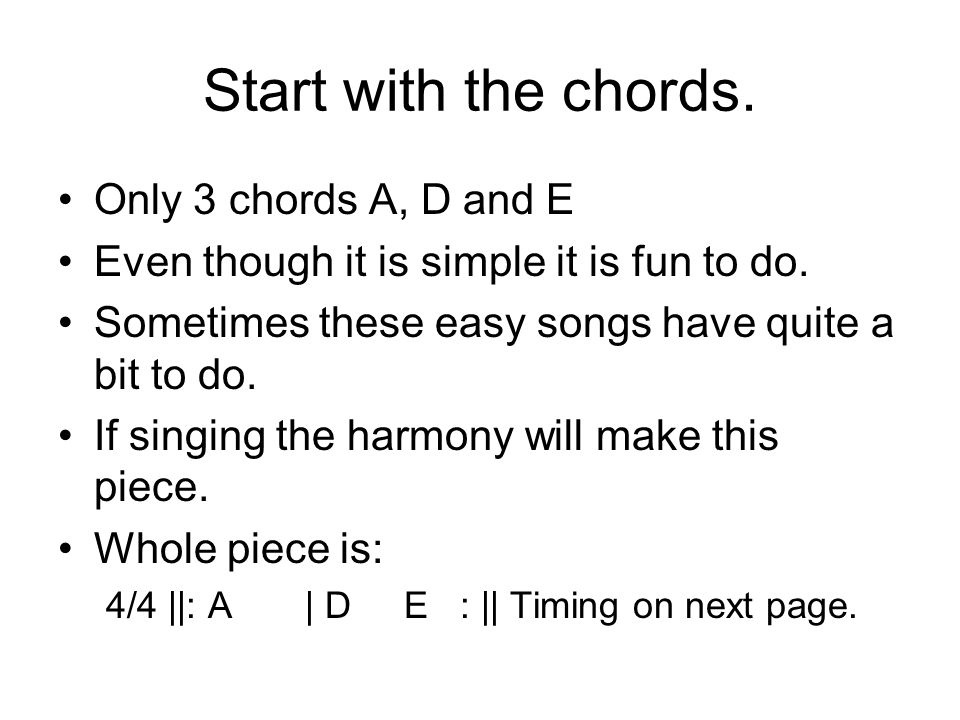Start with the chords. Only 3 chords A, D and E Even though it is simple it is fun to do.