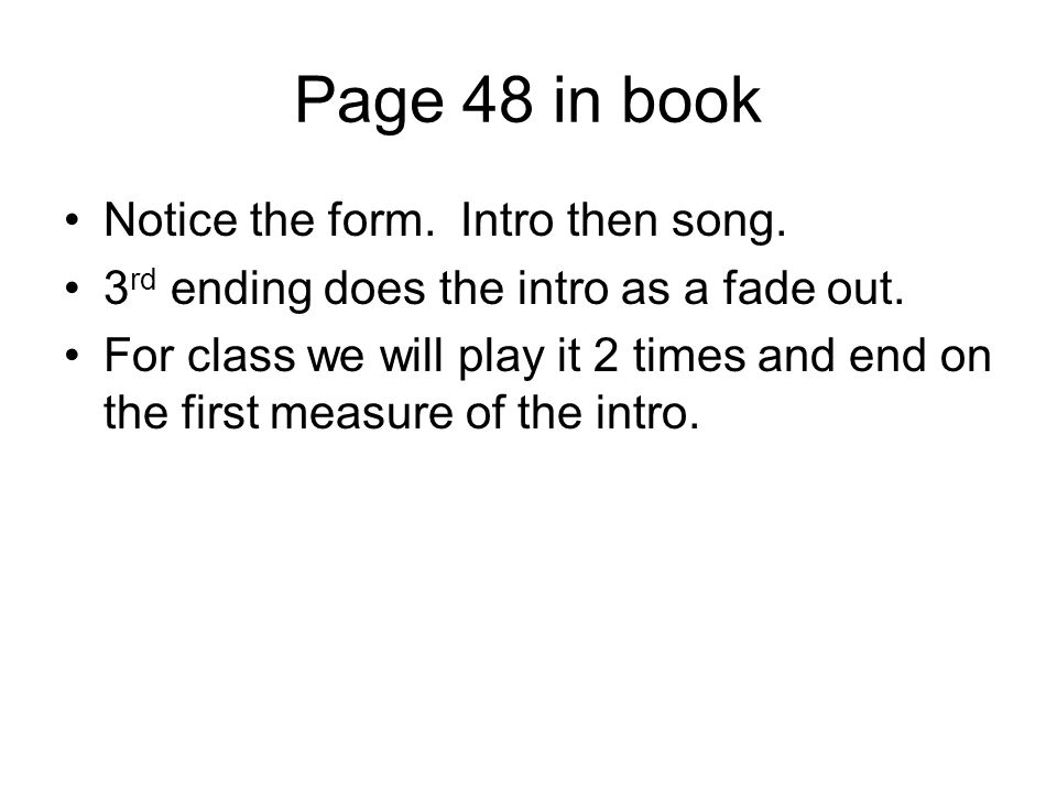 Page 48 in book Notice the form. Intro then song.
