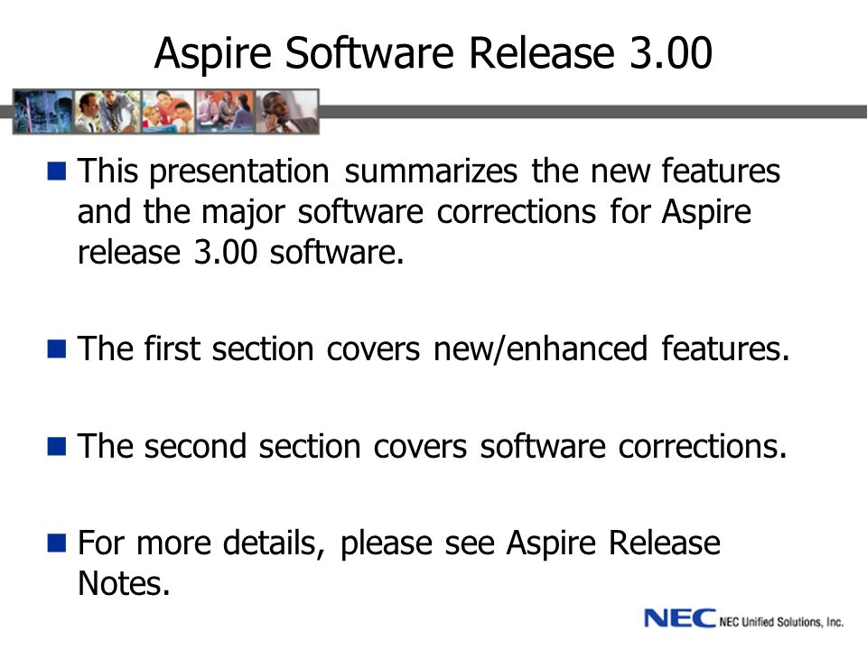 Aspire Software Release 3.00 This presentation summarizes the new features and the major software corrections for Aspire release 3.00 software. The fi