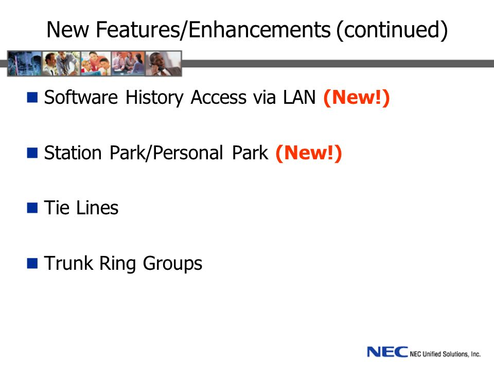 New Features/Enhancements (continued) Software History Access via LAN (New!) Station Park/Personal Park (New!) Tie Lines Trunk Ring Groups