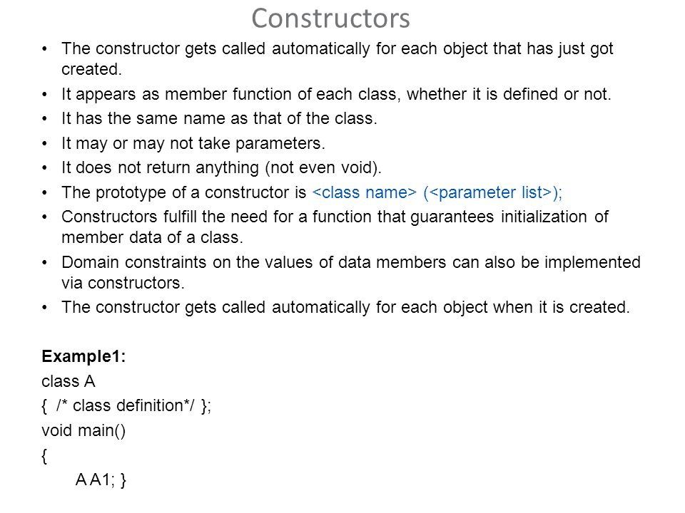 Constructors The constructor gets called automatically for each object that has just got created.