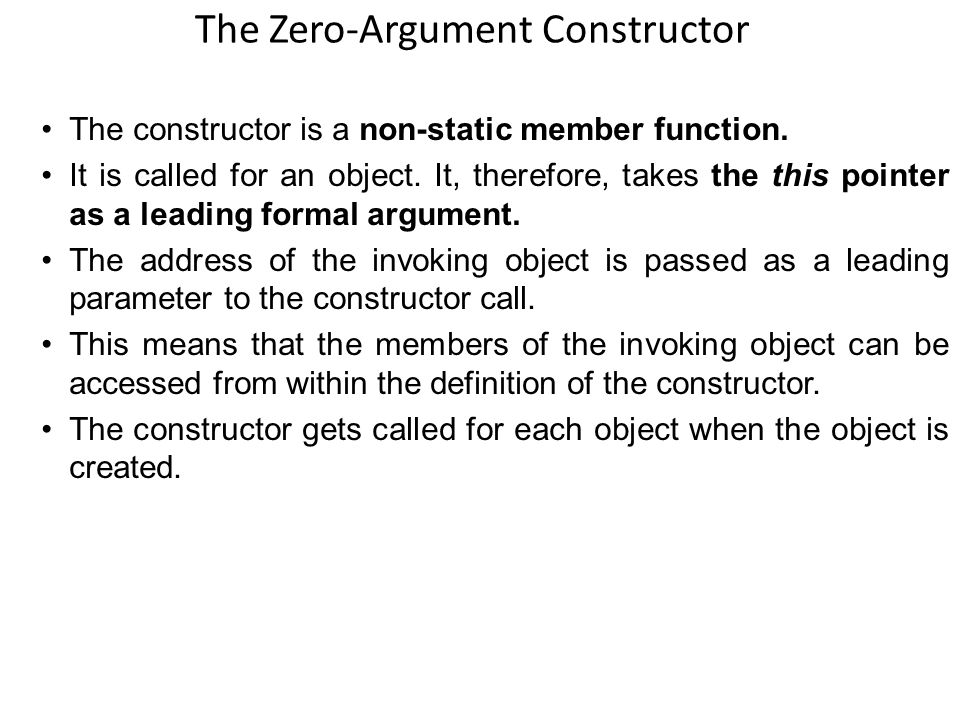 The Zero-Argument Constructor The constructor is a non-static member function.