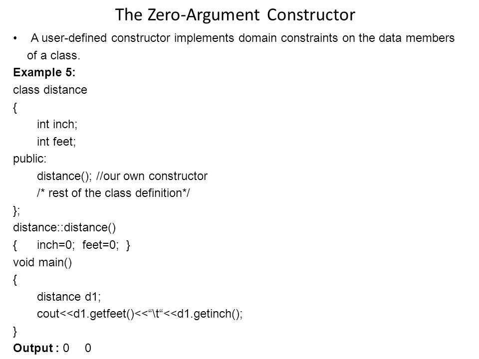The Zero-Argument Constructor A user-defined constructor implements domain constraints on the data members of a class.