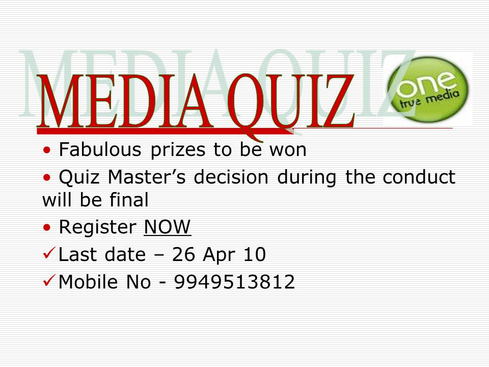 Fabulous prizes to be won Quiz Masters decision during the conduct will be final Register NOW Last date – 26 Apr 10 Mobile No - 9949513812