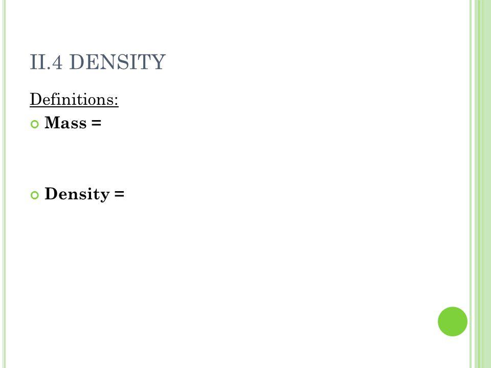 II.4 DENSITY Definitions: Mass = Density =