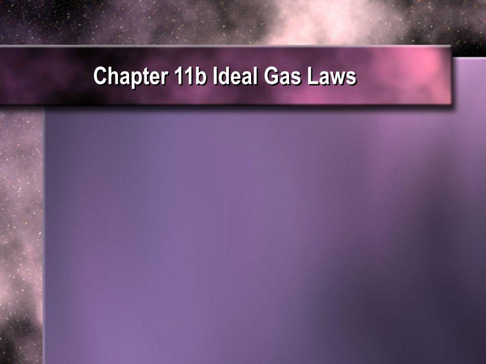 Chapter 11b Ideal Gas Laws Chapter 11b Ideal Gas Laws
