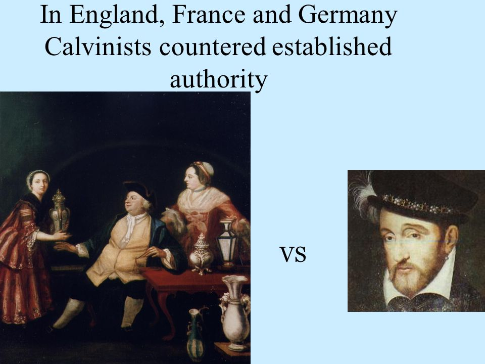 In England, France and Germany Calvinists countered established authority VS