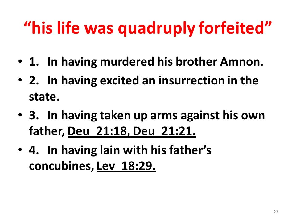 his life was quadruply forfeited 1.In having murdered his brother Amnon.