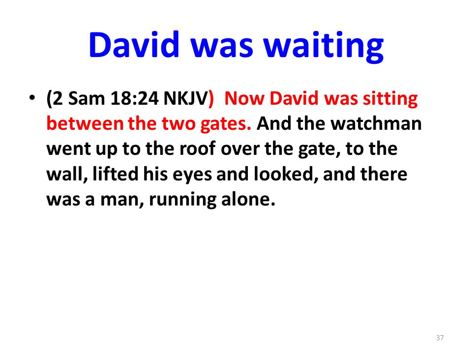 David was waiting (2 Sam 18:24 NKJV) Now David was sitting between the two gates.