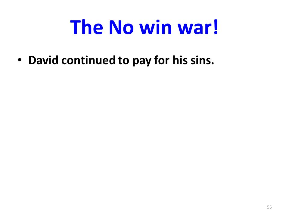 The No win war! David continued to pay for his sins. 55