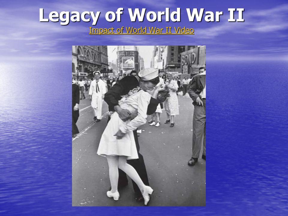 Legacy of World War II Impact of World War II Video Impact of World War II Video Impact of World War II Video