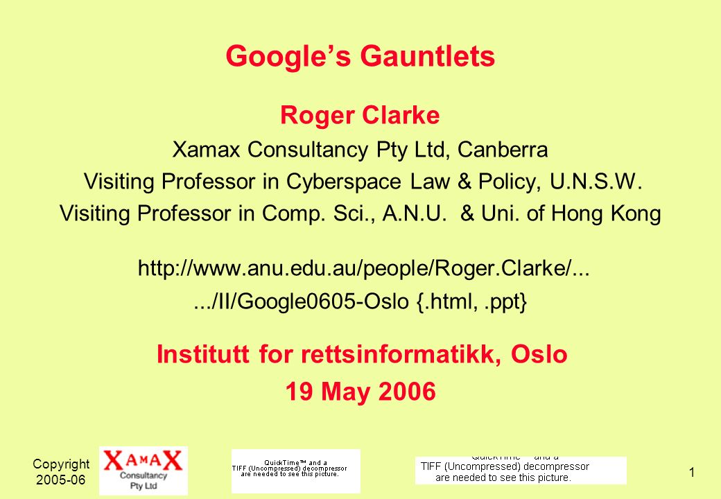 Copyright Googles Gauntlets Roger Clarke Xamax Consultancy Pty Ltd, Canberra Visiting Professor in Cyberspace Law & Policy, U.N.S.W.