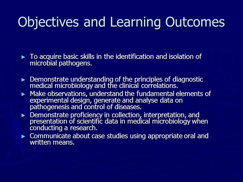 Objectives and Learning Outcomes To acquire basic skills in the identification and isolation of microbial pathogens. To acquire basic skills in the id